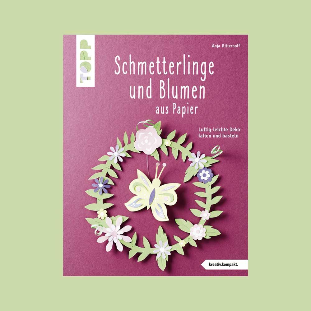 TOPP Kreativbuch: Schmetterlinge und Blumen aus Papier von Anja Ritterhoff